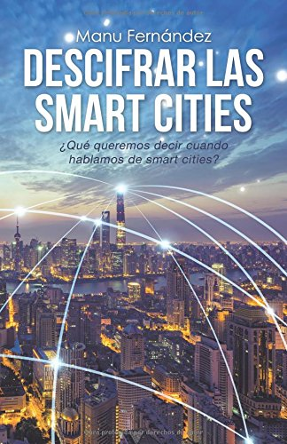 Descifrar las smart cities: ¿Qué queremos decir cuando hablamos de smart cities? por Manu Fernández