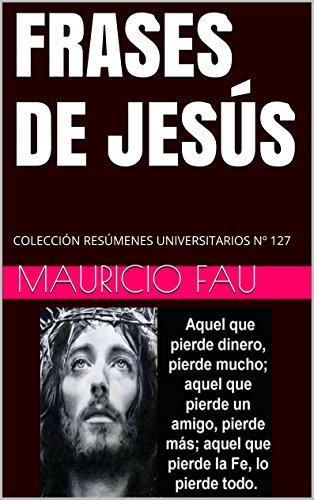 FRASES DE JESÚS: COLECCIÓN RESÚMENES UNIVERSITARIOS Nº 127