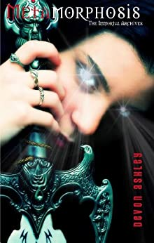 Metamorphosis (The Immortal Archives #2) (English Edition) di [Ashley, Devon]