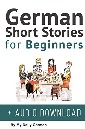 German: Short Stories for Beginners + German Audio: Improve your reading and listening skills in German. Learn German with Stories: Volume 1