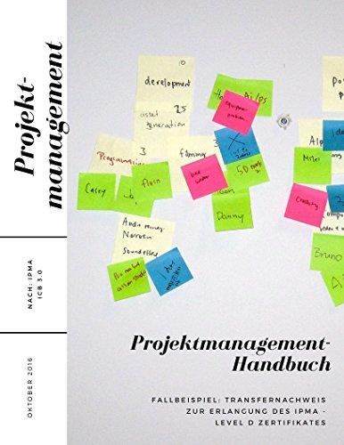 Projektmanagement Handbuch : Transfernachweis nach IPMA ICB 3.0 (Level D)