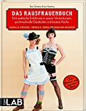 Das Rausfrauenbuch: Eine praktische Einführung in queere Verstrickungen, geschmackvolle Garderobe und kreative Küche. Guerilla-Stricken, -Häkeln & -Nähen für dran und draußen