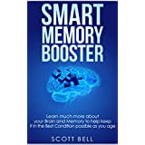 Smart Memory Booster: Learn much more about your Brain and Memory to help keep it in the Best Condition possible as you age (English Edition)