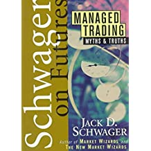 [(Managed Trading : Myths & Truths)] [By (author) Jack D. Schwager] published on (October, 1996)