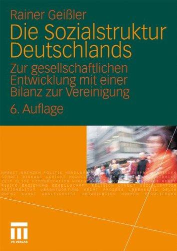 Die Sozialstruktur Deutschlands: Zur gesellschaftlichen Entwicklung mit einer Bilanz zur Vereinigung. Mit einem Beitrag von Thomas Meyer