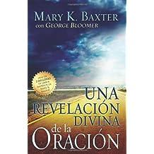 Una Revelacion Divina de la Oracion (Spanish Edition) by Mary Baxter (2008-11-18)