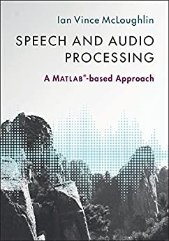 Speech and Audio Processing: A MATLAB-based Approach by [McLoughlin, Ian Vince]
