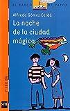 La noche de la ciudad magica/ The Night of the Magic City (El Barco De Vapor: Serie Naranja/ the Steamboat: Orange Series) (Spanish Edition) by Alfredo Gomez Cerda (2002-04-09)
