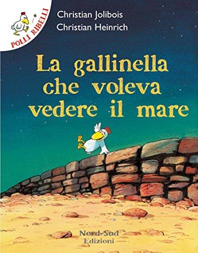 Polli ribelli - La gallinella che voleva vedere il mare: Storie illustrate