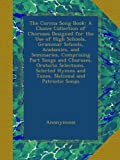 The Corona Song Book: A Choice Collection of Choruses Designed for the Use of High Schools, Grammar Schools, Acadamies, and Seminaries, Comprising ... Hymns and Tunes, National and Patriotic Songs