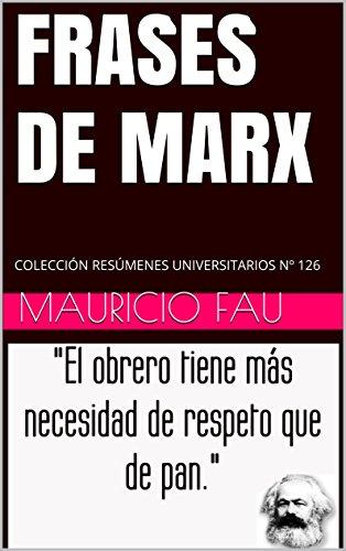 FRASES DE MARX: COLECCIÓN RESÚMENES UNIVERSITARIOS Nº 126