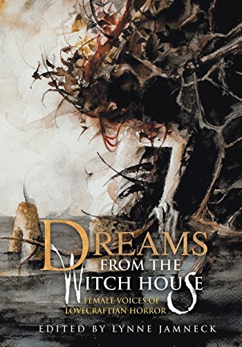 Dreams from the Witch House: Female Voices of Lovecraftian Horror by Joyce Carol Oates (2016-04-12)