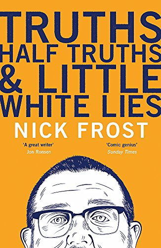 Truths, Half Truths and Little White Lies por Nick Frost