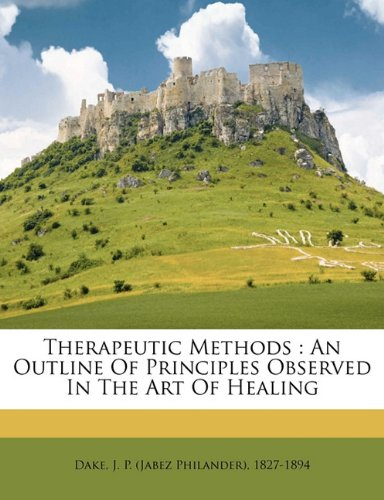 Therapeutic methods: An outline of principles observed in the art of healing