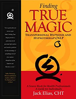 Finding True Magic: Transpersonal Hypnosis and Hypnotherapy/NLP (English Edition) par [Elias, Jack]