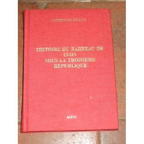 Histoire du Barreau de Lyon Sous la Troisieme Republique.