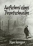 Aufschrei eines Frontschweins - Hans Keusgen
