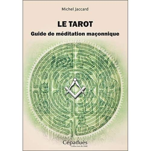 Le tarot. Guide de méditation maçonnique