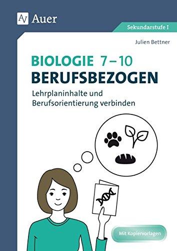 Biologie 7-10 berufsbezogen: Lehrplaninhalte und Berufsorientierung verbinden (7. bis 10. Klasse) (Berufsbezogener Fachunterricht)