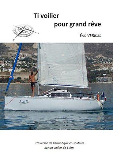 Ti voilier pour grand rêve: Traversée de l'atlantique en solitaire  sur un voilier de 6.5m