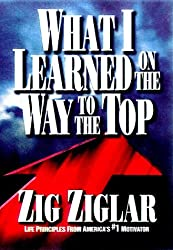 What I Learned on the Way to the Top by Zig Ziglar (1920-01-01)
