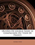 Uvres de George Sand - Le Compagnon Du Tour de France - Nabu Press - 05/03/2010