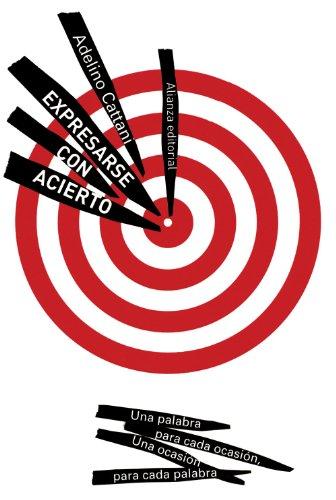 Expresarse con acierto: Una palabra para cada ocasión, una ocasión para cada palabra (El Libro De Bolsillo - Humanidades) por Adelino Cattani