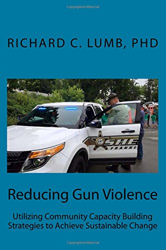 Reducing Gun Violence: Utilizing Community Capacity Building Strategies to Achieve Sustainable Change