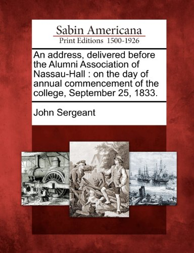 An address, delivered before the Alumni Association of Nassau-Hall: on the day of annual commencement of the college, September 25, 1833.