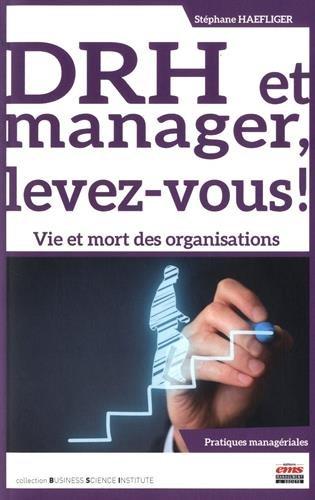 DRH et manager, levez-vous !: Vie et mort des organisations