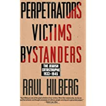 Perpetrators Victims Bystanders: The Jewish Catastrophe 1933-1945 by Raul Hilberg (30-Sep-1993) Paperback
