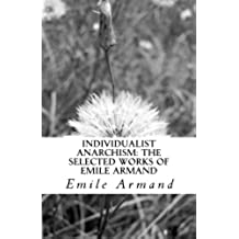 Individualist Anarchism: The Selected Works of Emile Armand (English Edition)