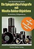 Die Spiegelreflex-Fotografie mit Minolta-Rokkor-Objektiven - Anwendung, Bildgestaltung - Axel Bruck, Harald Mante