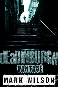 dEaDINBURGH: Vantage (Din Eidyn Corpus Book 1) by [Wilson, Mark]