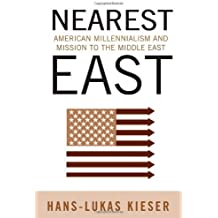 Nearest East: American Millenialism and Mission to the Middle East (Politics History & Social Chan)