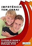 Impotência tem cura!: Conheça as causas e as soluções para a Disfunção Erétil (Coleção Saúde) (Portuguese Edition)