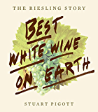 Best White Wine on Earth: The Riesling Story