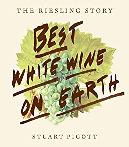 Best White Wine on Earth: The Riesling Story (English Edition) par [Pigott, Stuart]