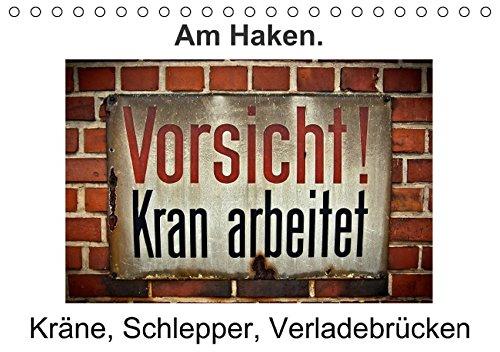 Am Haken. Kräne, Schlepper, Verladebrücken / Geburtstagskalender (Tischkalender immerwährend DIN A5 quer): Alles was irgendwie am Haken hängt, bewegt ... J. Sülzner [[NJS-Photographie]], Norbert