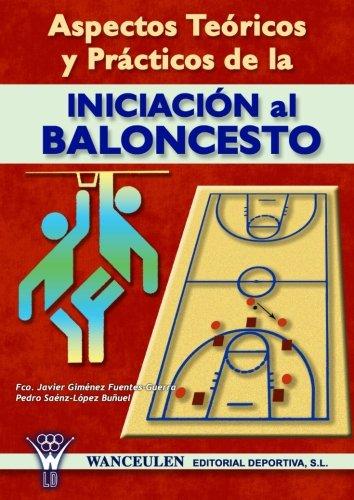 Aspectos Teóricos Y Prácticos De La Iniciación Al Baloncesto por Francisco Javier Giménez Fuentes-Guerra