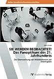SIE WERDEN BEOBACHTET! Das Panoptikum des 21. Jahrhunderts: Die Überwachung von Arbeitnehmern am Arbeitsplatz