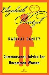 Radical Sanity : Commonsense Advice for Uncommon Women by Elizabeth Wurtzel (2001-02-20)