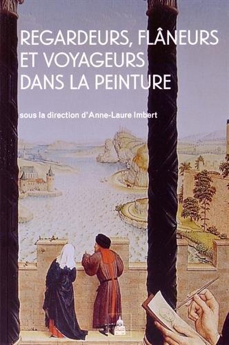 Regardeurs, flâneurs et voyageurs dans la peinture par Anne-Laure Imbert, Collectif