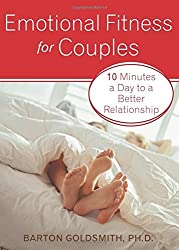 Emotional Fitness for Couples: 10 Minutes a Day to a Better Relationship by Barton Goldsmith (2005-02-14)