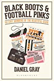 Black Boots and Football Pinks: 50 Lost Wonders of the Beautiful Game