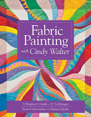 Fabric Painting with Cindy Walter: A Beginner's Guide, 11 Techniques, From Colorwashes (English Edition) (Cindy's Kostüm)