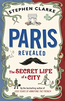 Paris Revealed: The Secret Life of a City par [Clarke, Stephen]