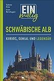 Einmalig Schwäbische Alb. 150 Besonderheiten und Kuriositäten. Was die Alb zu einem der beliebtesten Reiseziele im Südwesten macht, mit vielen historischen und aktuellen Abbildungen.