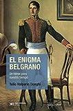 El enigma Belgrano: un héroe para nuestro tiempo (Historia y Cultura)