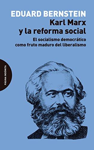 Karl Marx y la reforma social: El socialismo democrático como fruto maduro del liberalismo por Eduard Bernstein